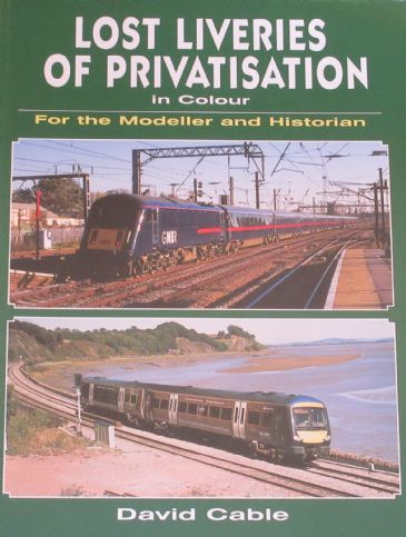 Lost Liveries of Privatisation in Colour - For the Modeller and Historian, by David Cable